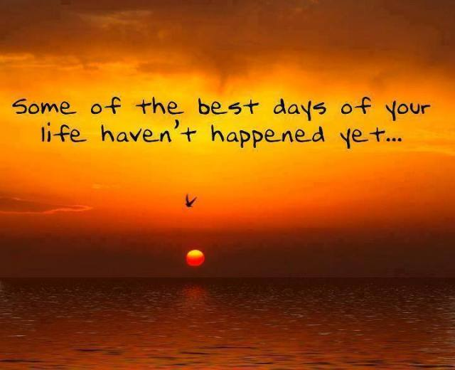 A friend just posted this on fb.  Great perspective and always happy to look forward to something!